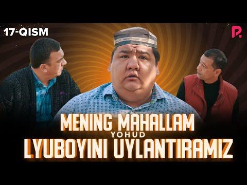 Mening mahallam yohud Lyuboyini uylantiramiz (o'zbek serial) 17-qism